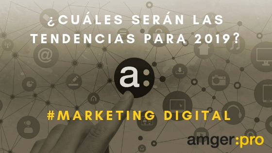 ¿Cuáles son las tendencias en Marketing Digital para 2019?