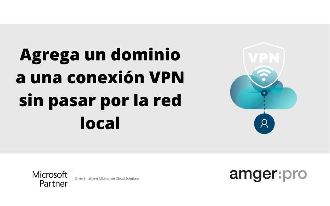 ¿Cómo agregar un dominio en una conexión VPN?