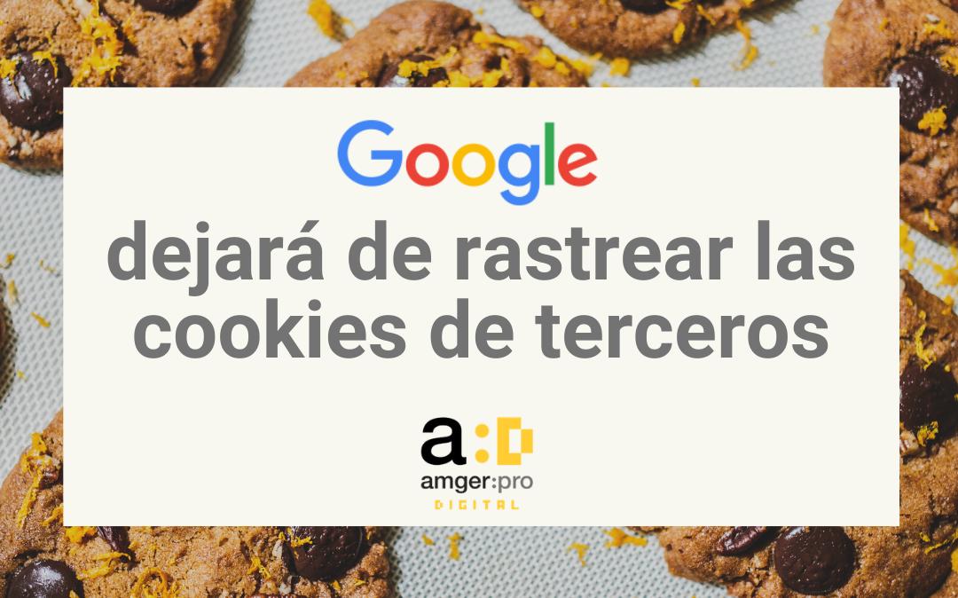 Google dejará definitivamente de rastrear las cookies de terceros